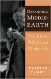 Defending Middle-Earth: Tolkien: Myth and Modernity - Patrick Curry