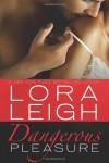 Dangerous Pleasure - Lora Leigh