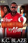 Your Husband, My Man 2 - K.C. BLAZE