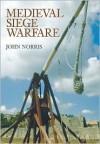 Medieval Siege Warfare - John Norris