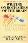 Writing on Both Sides of the Brain: Breakthrough Techniques for People Who Write - Henriette Anne Klauser