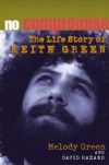 No Compromise: The Life Story of Keith Green - Melody Green;David Hazard