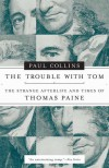 The Trouble with Tom: The Strange Afterlife and Times of Thomas Paine - Paul  Collins