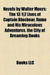Novels by Walter Moers: The 13 1|2 Lives of Captain Bluebear, Rumo and His Miraculous Adventures, the City of Dreaming Books (Zamonia, #1, #3, #4) (Dreaming Books, #1) - Walter Moers