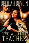 Two Wild for Teacher - Delilah Devlin