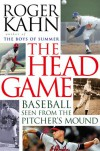 The Head Game: Baseball Seen from the Pitcher's Mound - Roger Kahn