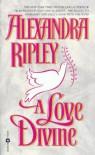 A Love Divine - Alexandra Ripley