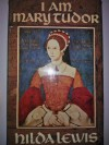 I am Mary Tudor - Hilda Lewis