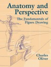 Anatomy and Perspective: The Fundamentals of Figure Drawing - Charles Oliver
