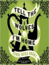 Tell the Wolves I'm Home: A Novel -