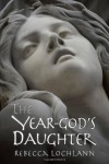 The Year-God's Daughter - Rebecca Lochlann