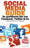Social Media Guide - So profitieren Sie von Facebook, Twitter & Co. (German Edition) - Holger Freier