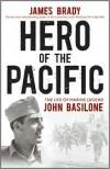 Hero of the Pacific: The Life of Marine Legend John Basilone - James Brady