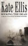 Seeking the Dead: Bk. 1: A Joe Plantagenet Murder Mystery (Joe Plantagenet Series) - Kate Ellis