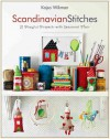 Scandinavian Stitches: 21 Playful Projects with Seasonal Flair - Kajsa Wikman