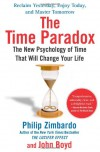 The Time Paradox: The New Psychology of Time That Will Change Your Life - Philip G. Zimbardo, John Boyd