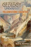 Geology Underfoot in Yellowstone Country - Marc Hendrix