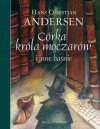 Córka króla moczarów i inne baśnie - Hans Christian Andersen, Aleksandra Kucharska-Cybuch
