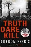 Truth Dare Kill - Gordon Ferris