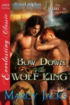 Bow Down to the Wolf King [Royal Alphas 1] (Siren Publishing Everlasting Classic ManLove) - Marcy Jacks
