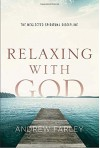 Relaxing with God: The Neglected Spiritual Discipline - Andrew Farley