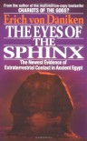 The Eyes of the Sphinx: The Newest Evidence of Extraterrestial Contact in Ancient Egypt - Erich von Däniken