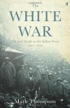 The White War: Life and Death on the Italian Front 1915-1919 - Mark  Thompson