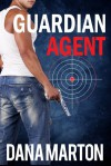 Guardian Agent (Agents Under Fire #1) - Dana Marton