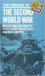 The Origins of the Second World War in Asia and the Pacific - Akira Iriye