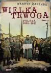 Wielka Trwoga. Polska 1944 – 1947. Ludowa reakcja na kryzys - Marcin Zaremba