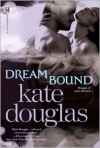 Dream Bound: Dreams of Pure Pleasure - Kate Douglas