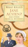 What Killed Jane Austen?: And Other Medical Mysteries. George Biro and Jim Leavesley - George Biro