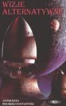 Wizje alternatywne 3 - Jacek Dukaj, Eugeniusz Dębski, Krzysztof Kochański, Marek Oramus, Jacek Inglot, Wojciech Sedeńko, Wojciech Szyda, Mirosław Piotr Jabłoński, Jerzy Grundkowski