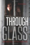 Through Glass  - Rebecca Ethington