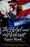 The Rebel and the Redcoat - Karyn Monk