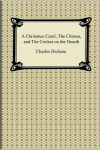 A Christmas Carol, The Chimes, And The Cricket On The Hearth - Charles Dickens