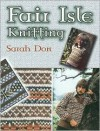 Fair Isle Knitting - Sarah Don