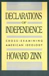 Declarations of Independence: Cross-Examining American Ideology - Howard Zinn
