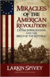 Miracles of the American Revolution - Larkin Spivey