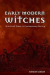 Early Modern Witches: Witchcraft Cases in Contemporary Writing - Marion Gibson