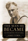 The Man He Became: How FDR Defied Polio to Win the Presidency - James   Tobin