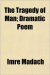 The Tragedy of Man; Dramatic Poem - Imre Madch