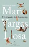A Civilização do Espectáculo - Mario Vargas Llosa