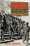 Fighting in the Jim Crow Army: Black Men and Women Remember World War II - Maggi Morehouse