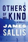 Others of My Kind: A Novel - James Sallis
