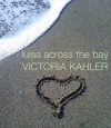 Luisa Across the Bay - Victoria Kahler