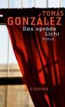 Das spröde Licht - Tomás González, Rainer Schultze-Kraft, Peter Schultze-Kraft