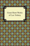 Great Short Works of Leo Tolstoy - Leo Tolstoy, Louise Maude, Nathan Haskell Dole