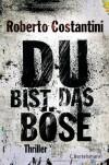 Du bist das Böse (Gebunden) - Roberto Costantini