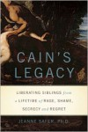 Cain's Legacy: Liberating Siblings from a Lifetime of Rage, Shame, Secrecy, and Regret - Jeanne Safer